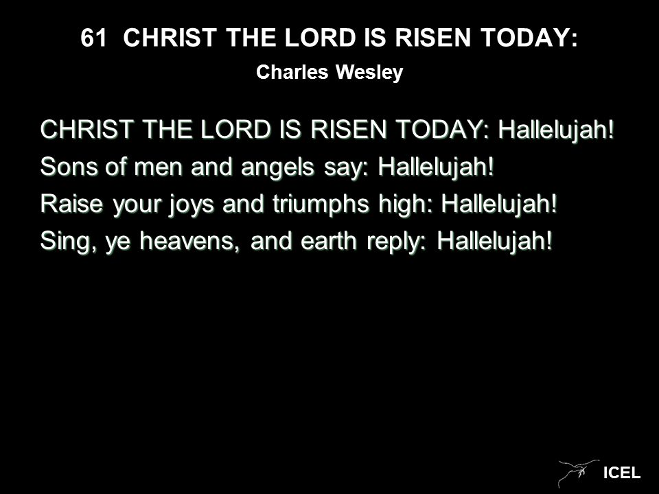 ICEL 61 CHRIST THE LORD IS RISEN TODAY: CHRIST THE LORD IS RISEN TODAY: Hallelujah.