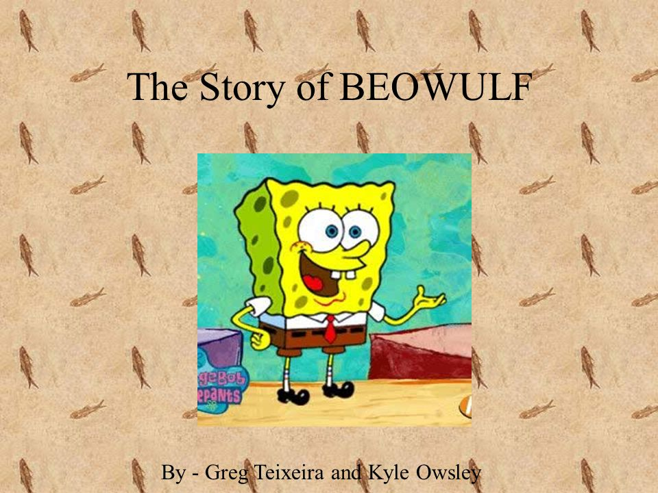 The Story of BEOWULF By - Greg Teixeira and Kyle Owsley