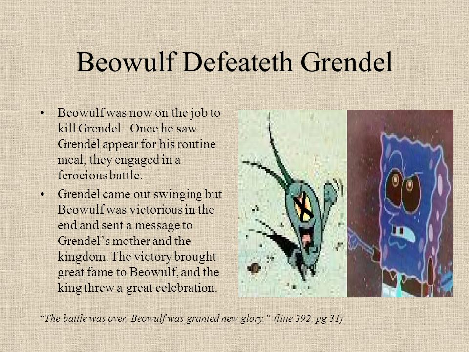 Beowulf Defeateth Grendel Beowulf was now on the job to kill Grendel. Once he saw Grendel appear for his routine meal, they engaged in a ferocious bat