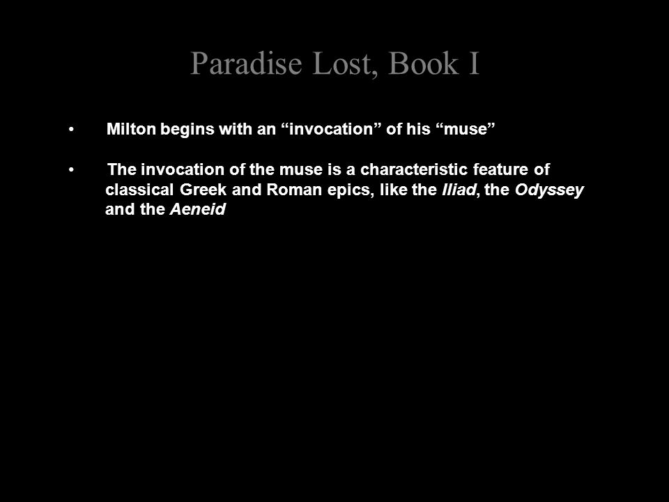 "Paradise Lost, Book I Milton begins with an ""invocation"" of his ""muse"" The invocation of the muse is a characteristic feature of classical Greek and R"