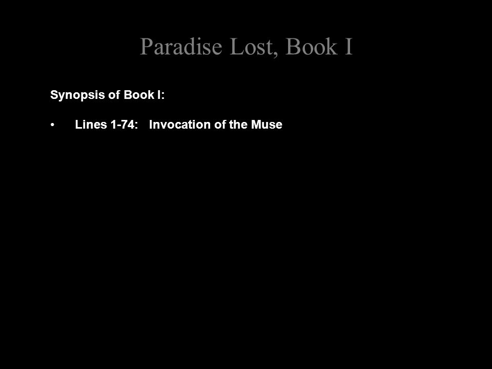 Paradise Lost, Book I Synopsis of Book I: Lines 1-74: Invocation of the Muse