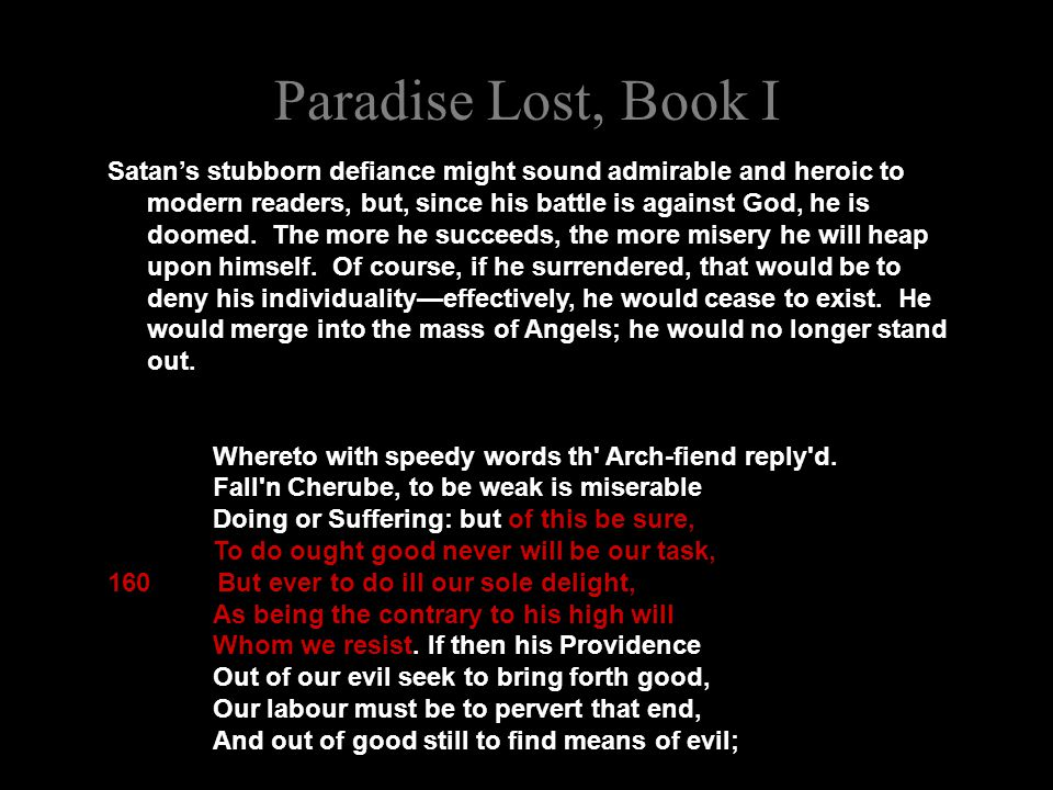 Paradise Lost, Book I Satan's stubborn defiance might sound admirable and heroic to modern readers, but, since his battle is against God, he is doomed