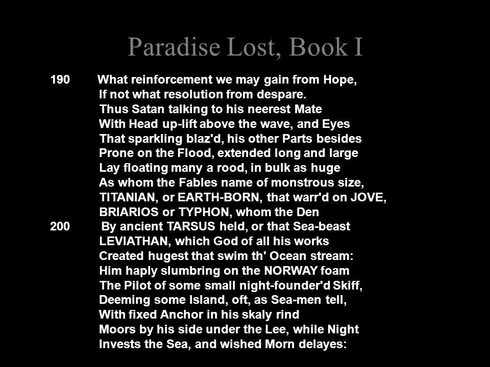 Paradise Lost, Book I 190 What reinforcement we may gain from Hope, If not what resolution from despare.
