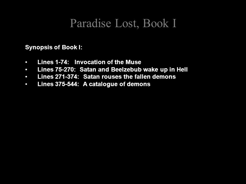 Paradise Lost, Book I Synopsis of Book I: Lines 1-74: Invocation of the Muse Lines 75-270: Satan and Beelzebub wake up in Hell Lines 271-374: Satan ro