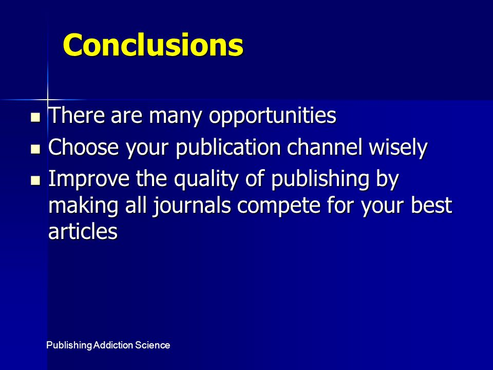 Conclusions There are many opportunities There are many opportunities Choose your publication channel wisely Choose your publication channel wisely Im