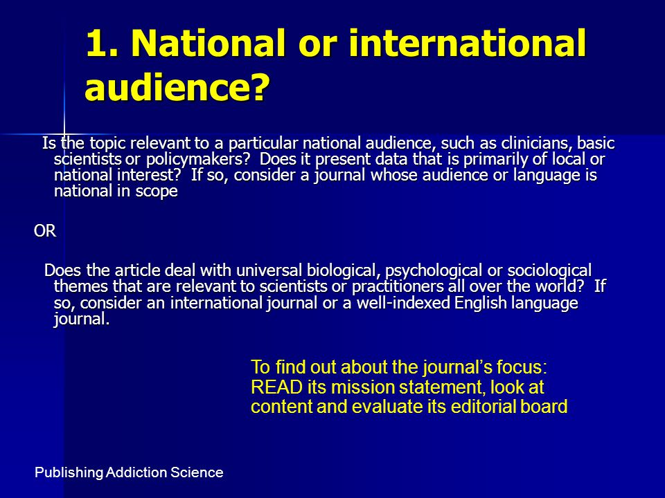 1. National or international audience? Is the topic relevant to a particular national audience, such as clinicians, basic scientists or policymakers?