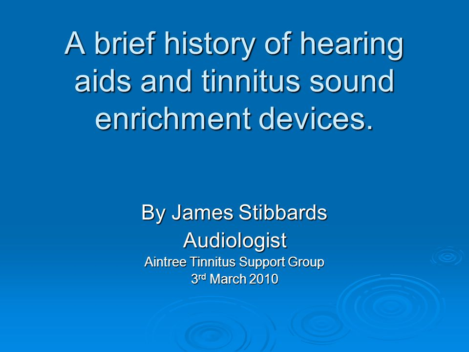 Early days  The 1 st written account of medical treatment of tinnitus is all the way back to the Egyptians.