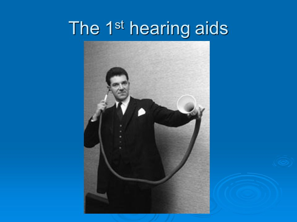 The 1 st hearing aids