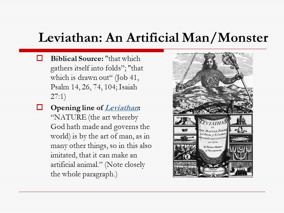 Leviathan: Some Key Ideas  Analogical identity or parallel between nature and war: the state of nature is a state of war. Lack of order Lack of authority  Undesirability of political instability or revolution.