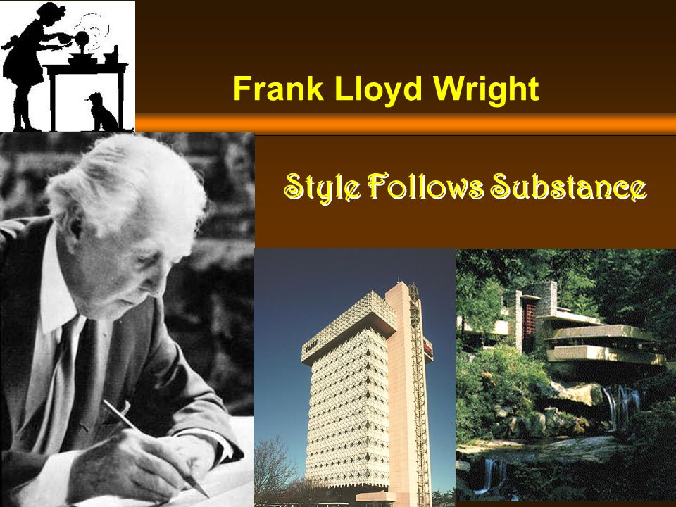 Frank Lloyd Wright  Style Follows Substance