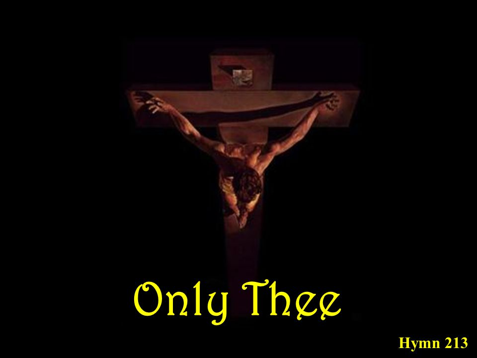 Only Thee Hymn 213
