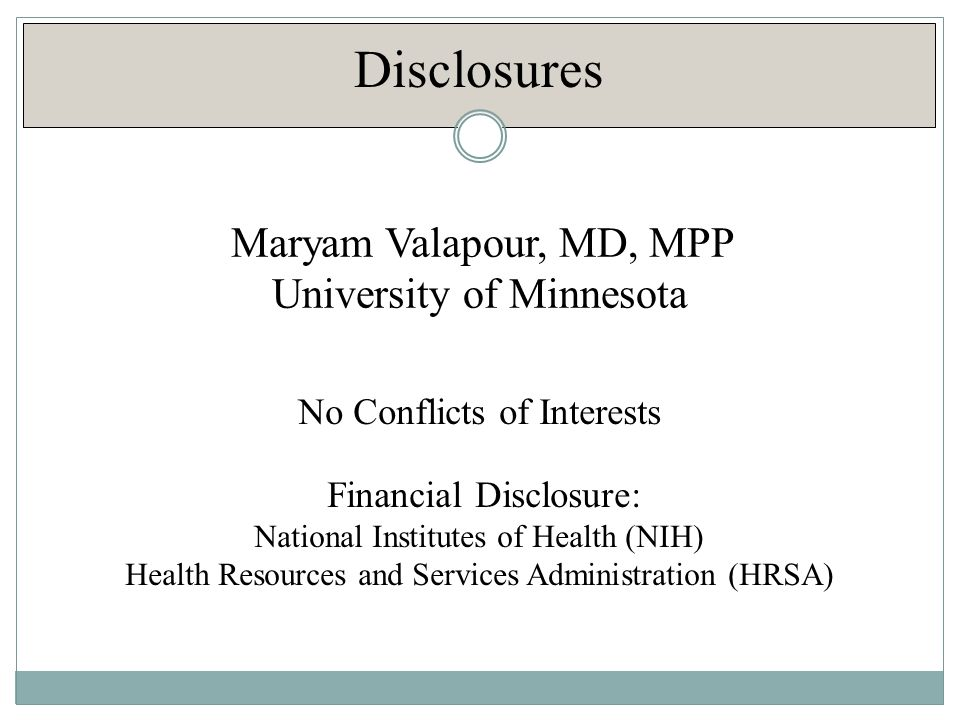 Disclosures Maryam Valapour, MD, MPP University of Minnesota No Conflicts of Interests Financial Disclosure: National Institutes of Health (NIH) Health Resources and Services Administration (HRSA)