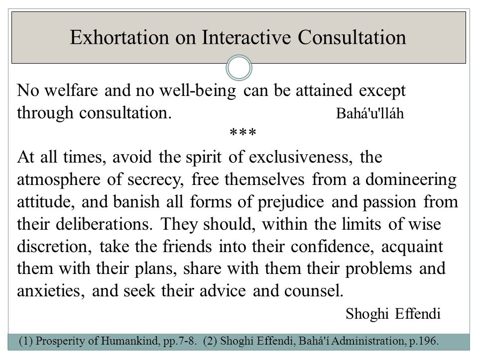 Exhortation on Interactive Consultation No welfare and no well-being can be attained except through consultation.