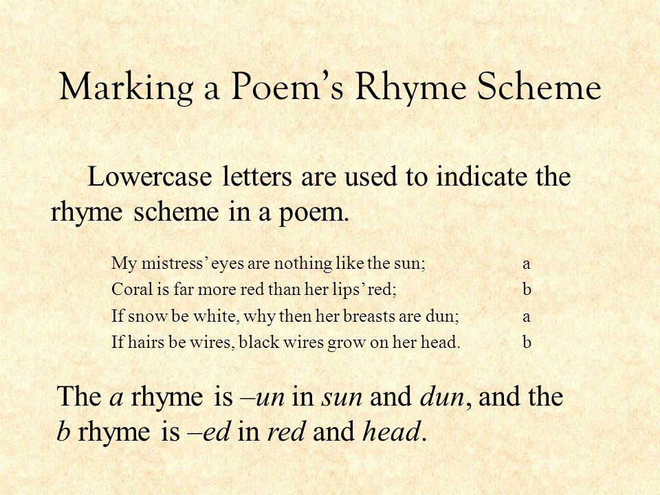 Marking a Poem's Rhyme Scheme My mistress' eyes are nothing like the sun; Coral is far more red than her lips' red; If snow be white, why then her bre
