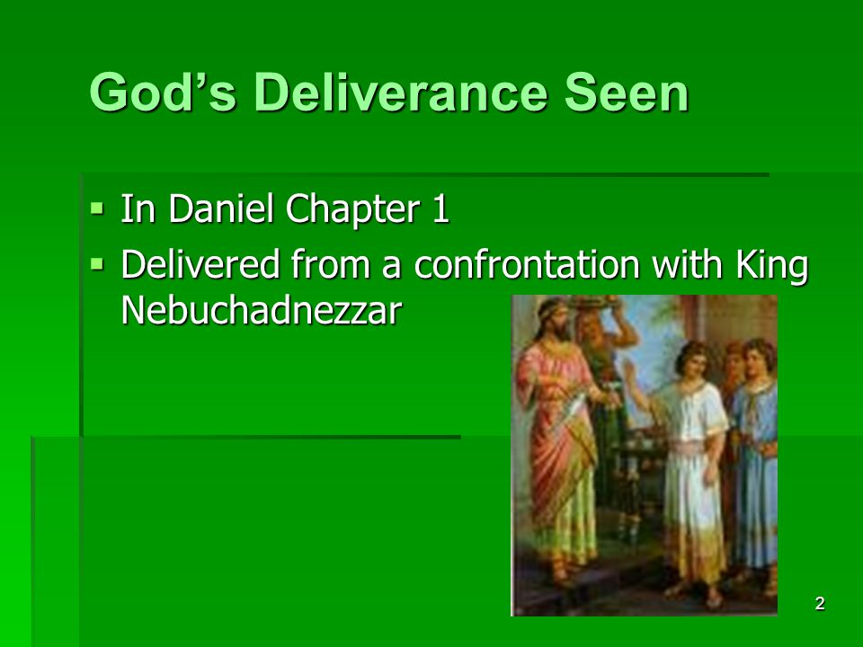 2 God's Deliverance Seen  In Daniel Chapter 1  Delivered from a confrontation with King Nebuchadnezzar