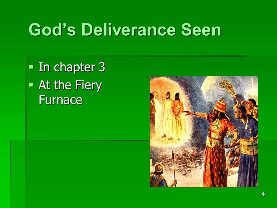 4 God's Deliverance Seen  In chapter 3  At the Fiery Furnace