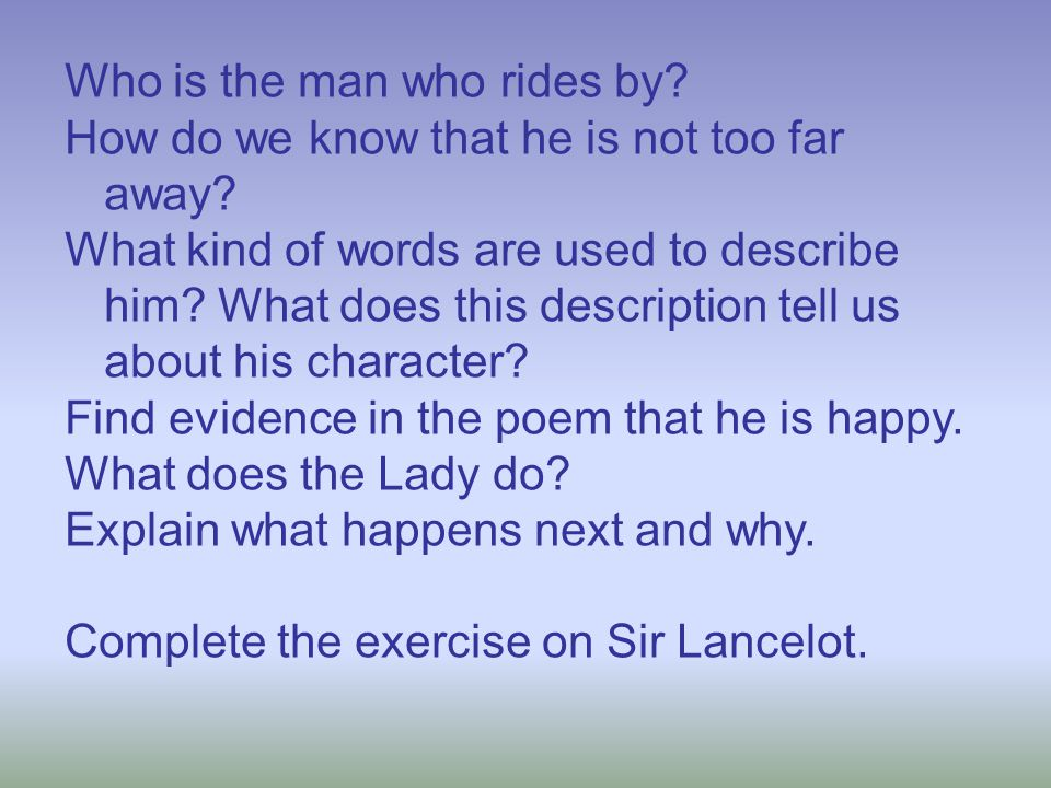Who is the man who rides by? How do we know that he is not too far away? What kind of words are used to describe him? What does this description tell