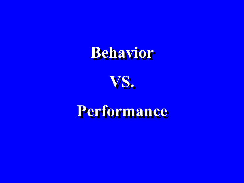 Behavior VS. Performance Behavior VS. Performance
