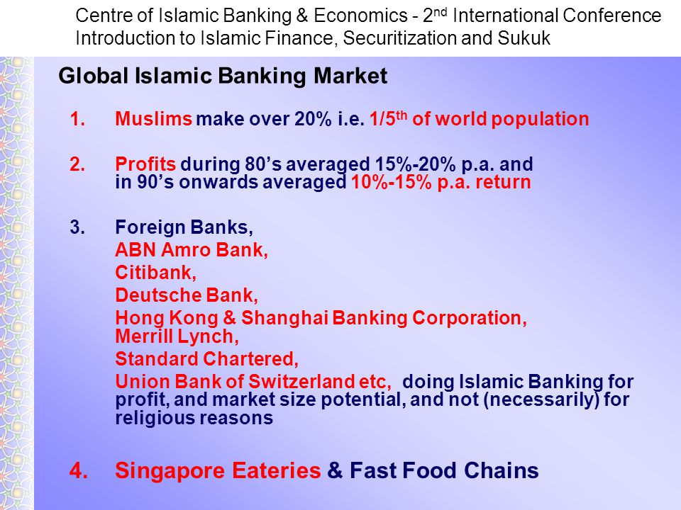 Centre of Islamic Banking & Economics - 2 nd International Conference Introduction to Islamic Finance, Securitization and Sukuk 1.Muslims make over 20% i.e.