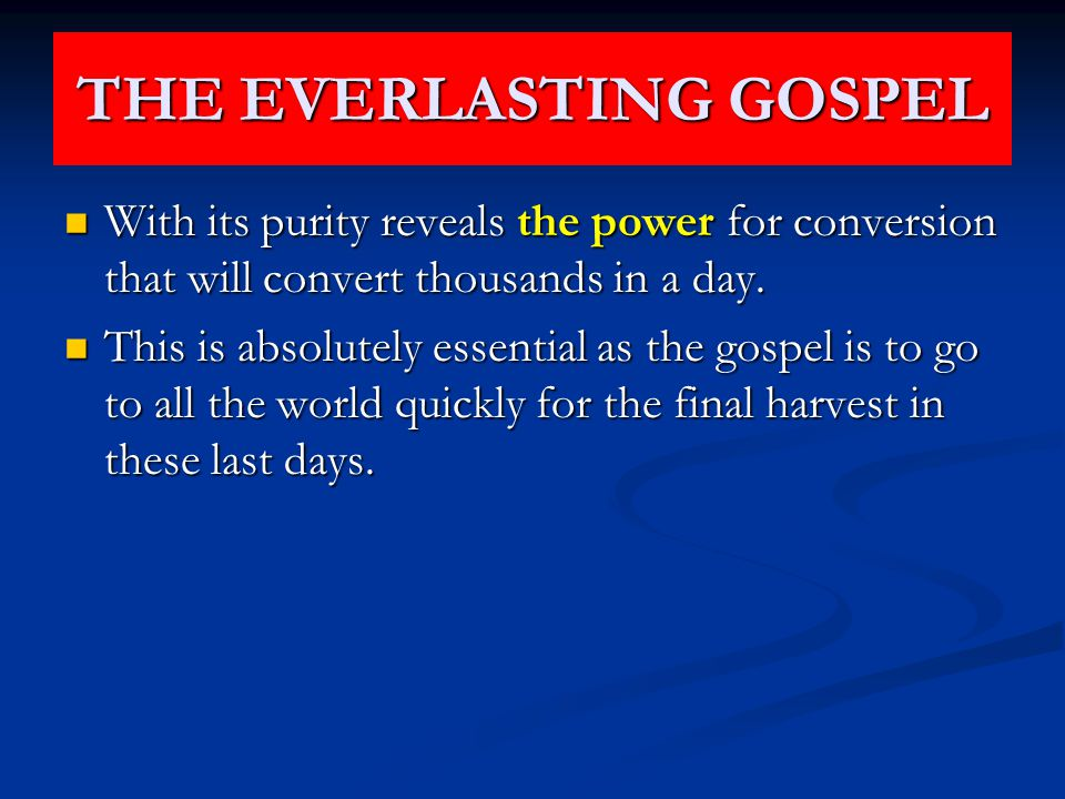 THE EVERLASTING GOSPEL With its purity reveals the power for conversion that will convert thousands in a day.