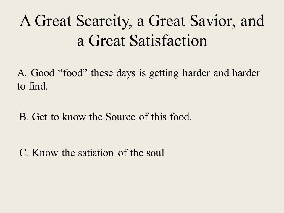 A Great Scarcity, a Great Savior, and a Great Satisfaction A.
