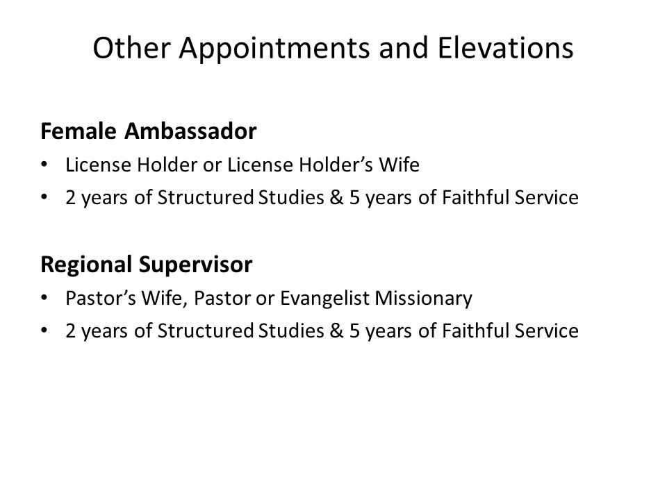 Other Appointments and Elevations Female Ambassador License Holder or License Holder's Wife 2 years of Structured Studies & 5 years of Faithful Servic