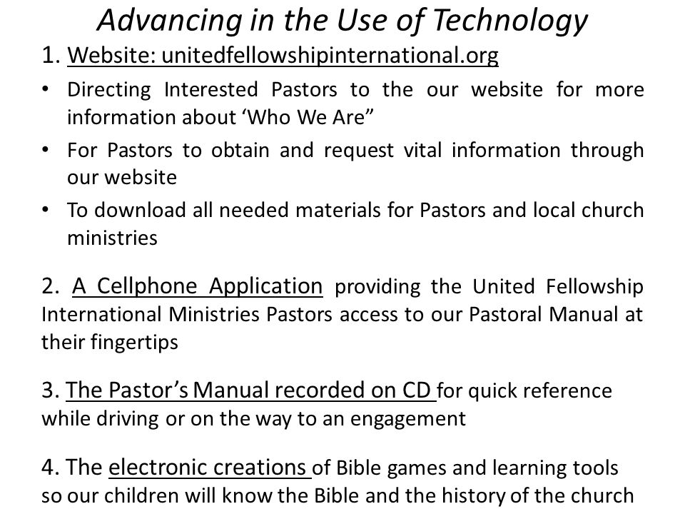 Advancing in the Use of Technology 1. Website: unitedfellowshipinternational.org Directing Interested Pastors to the our website for more information