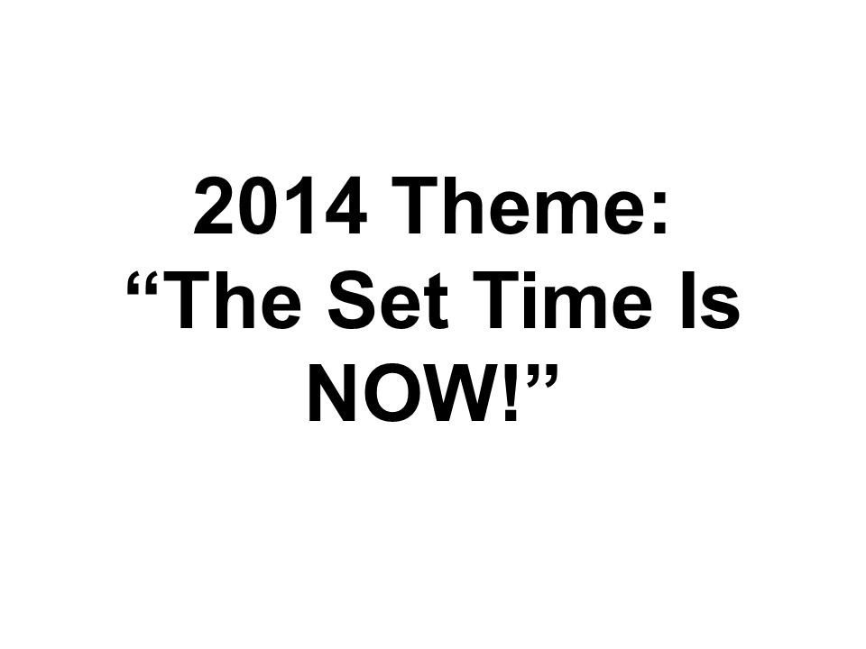 "2014 Theme: ""The Set Time Is NOW!"""