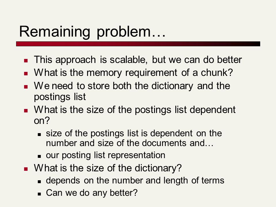 Remaining problem… This approach is scalable, but we can do better What is the memory requirement of a chunk? We need to store both the dictionary and