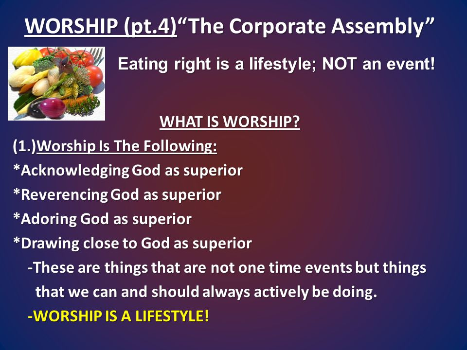 WORSHIP (pt.4) The Corporate Assembly WHAT IS WORSHIP.