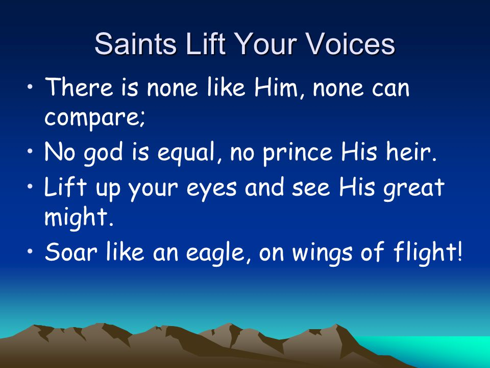 Saint's Lift Your Voices Have you not known Him.Have you not heard.