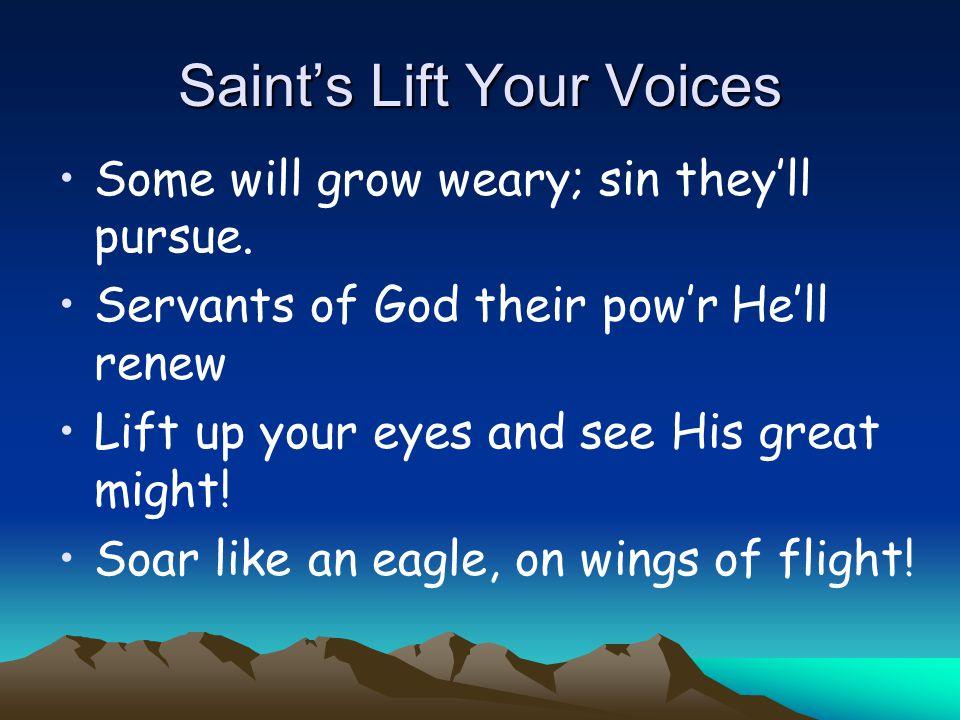 Chorus Saints lift your voices, tho' dark your days.