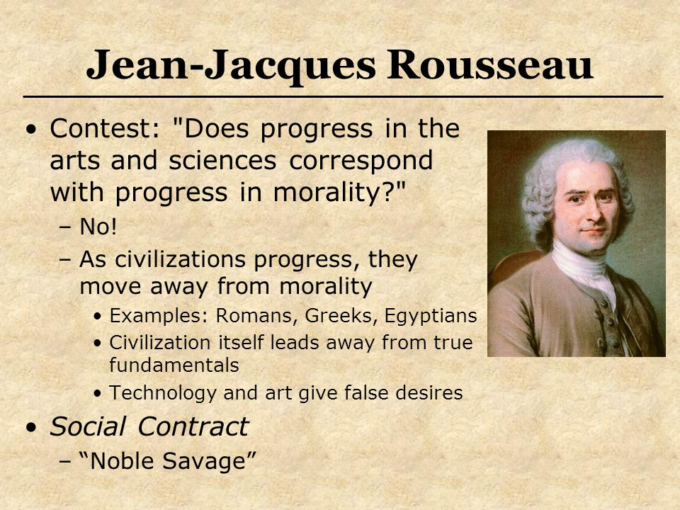 Jean-Jacques Rousseau Contest: Does progress in the arts and sciences correspond with progress in morality –No.