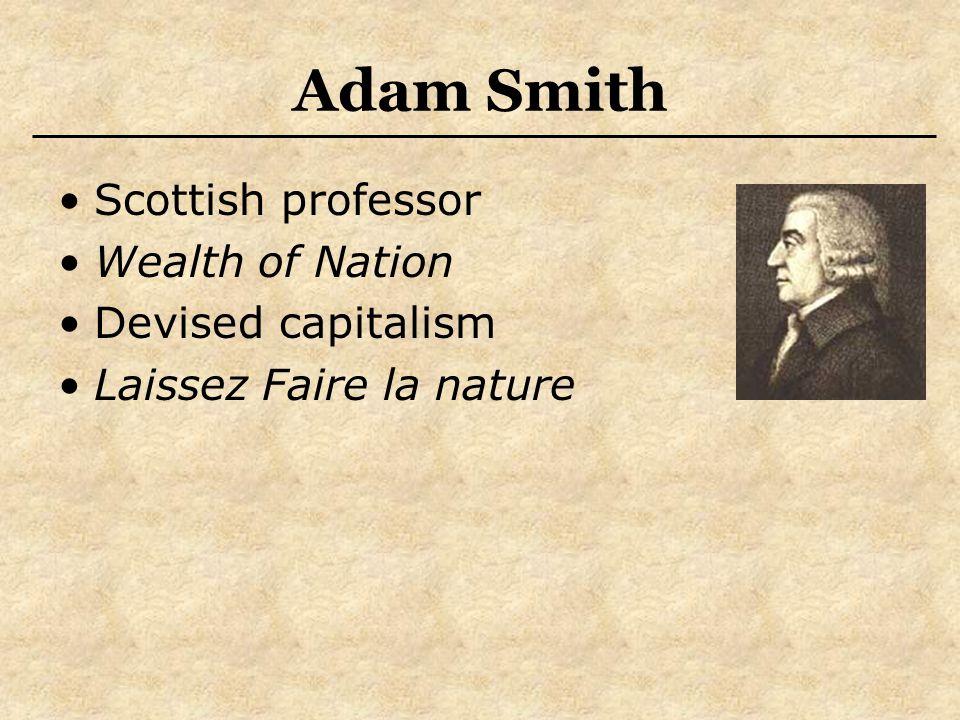 Adam Smith Scottish professor Wealth of Nation Devised capitalism Laissez Faire la nature
