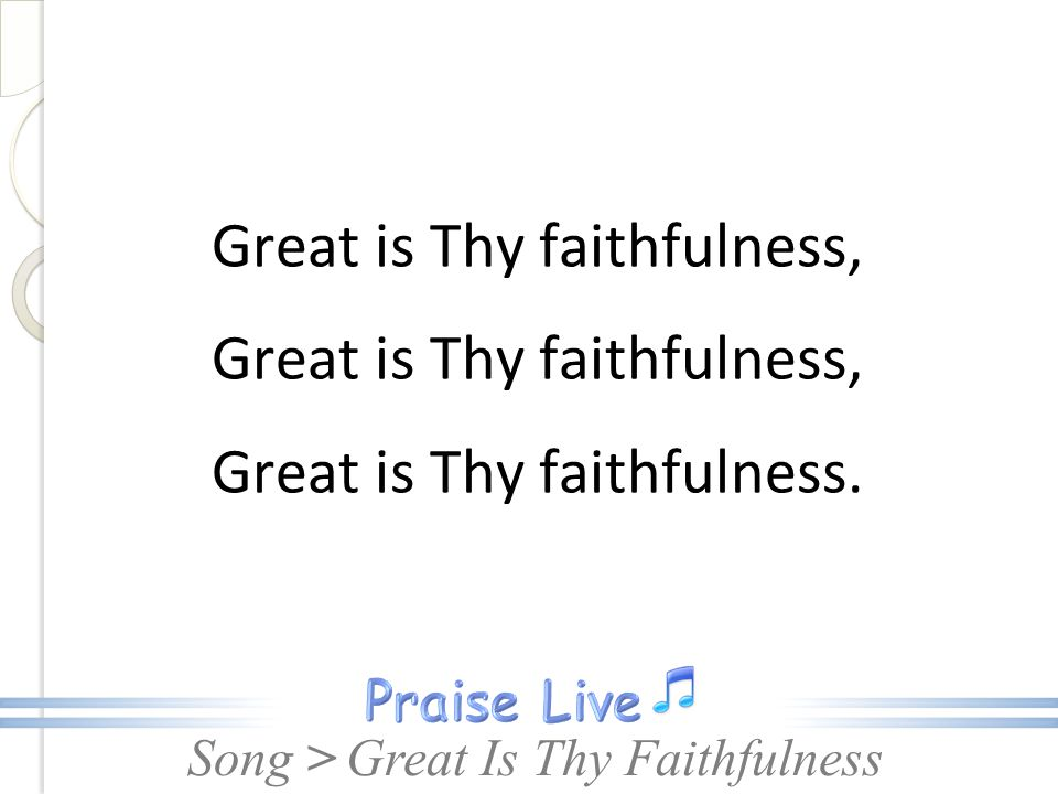 Song > Great is Thy faithfulness, Great is Thy faithfulness. Great Is Thy Faithfulness