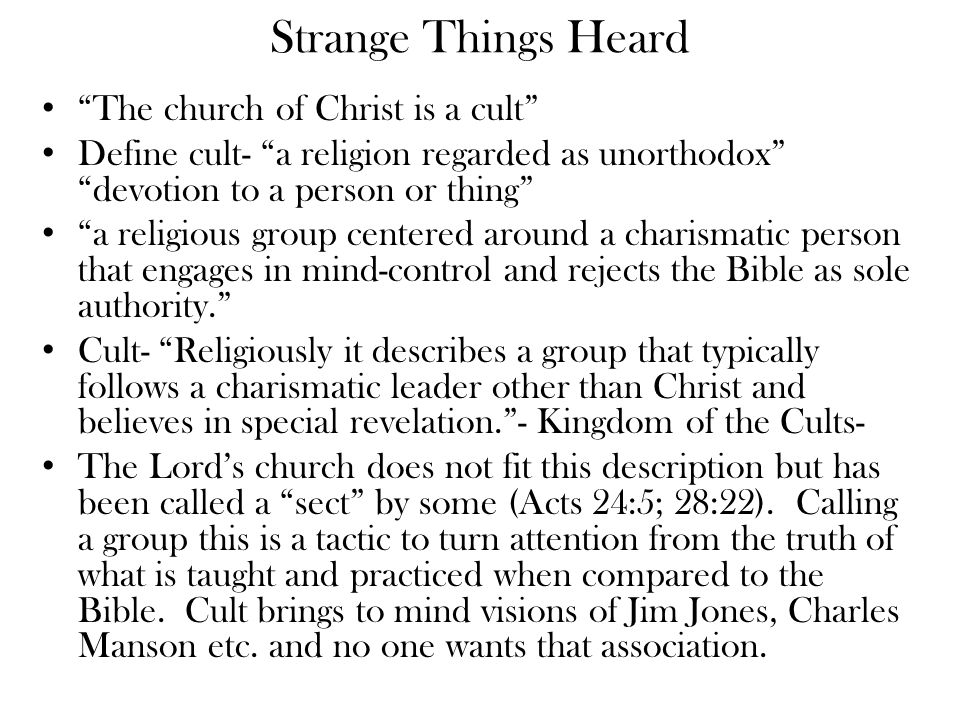 "Strange Things Heard ""The church of Christ is a cult"" Define cult- ""a religion regarded as unorthodox"" ""devotion to a person or thing"" ""a religious gr"