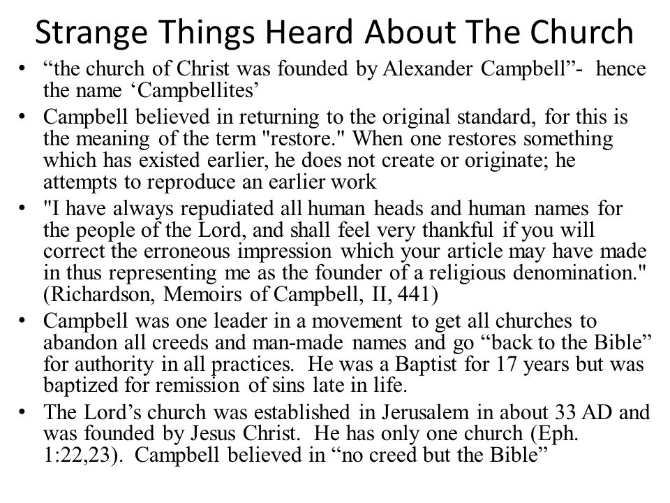 "Strange Things Heard About The Church ""the church of Christ was founded by Alexander Campbell""- hence the name 'Campbellites' Campbell believed in ret"