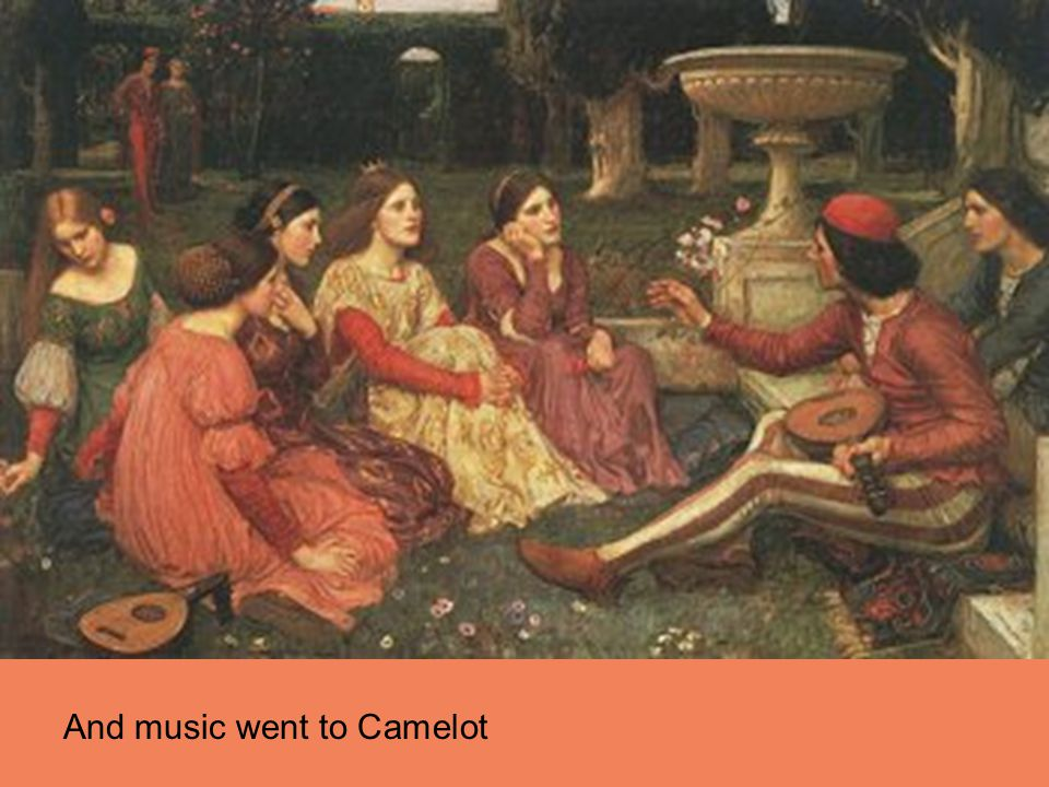 And music went to Camelot