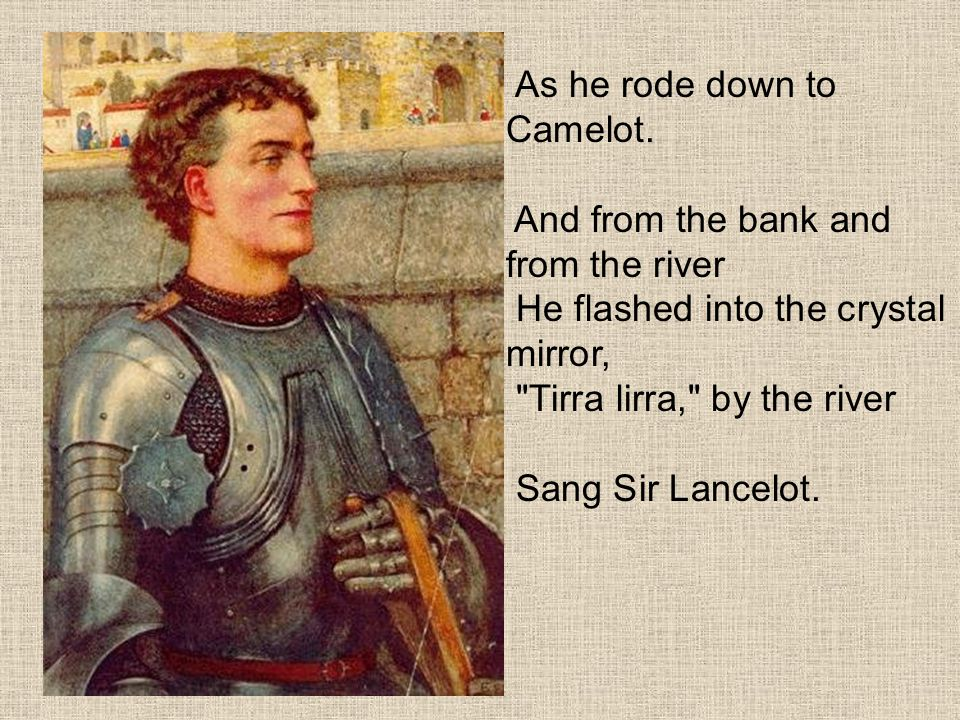 As he rode down to Camelot.
