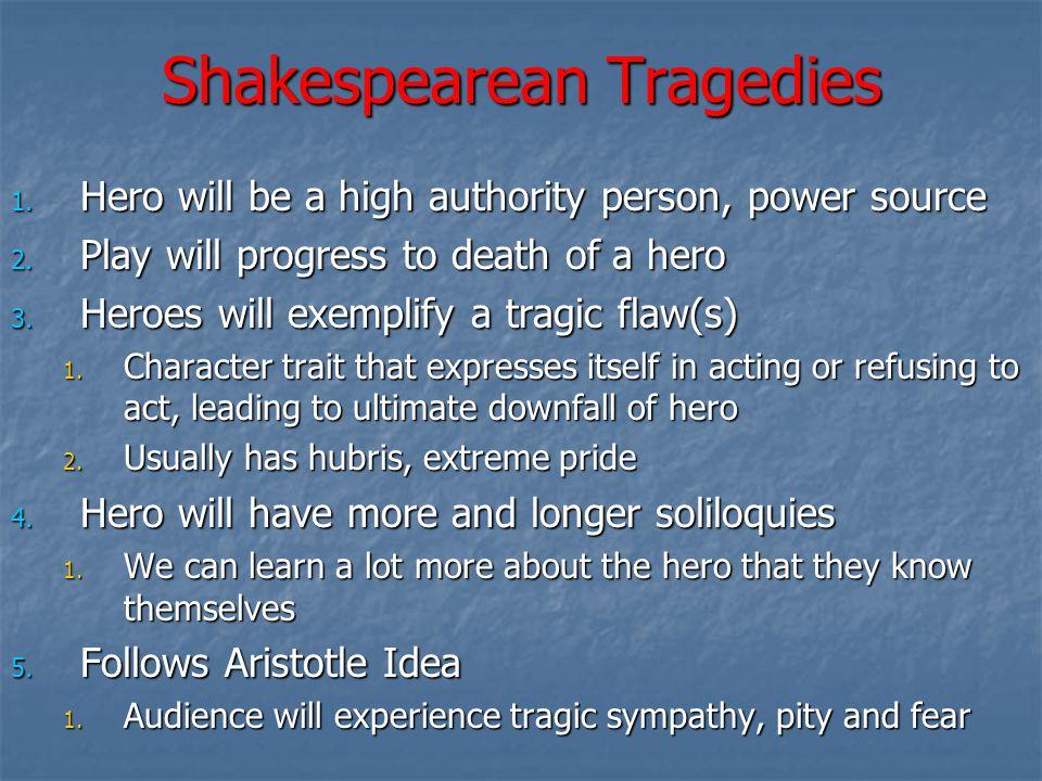 Shakespearean Tragedies 1. Hero will be a high authority person, power source 2.