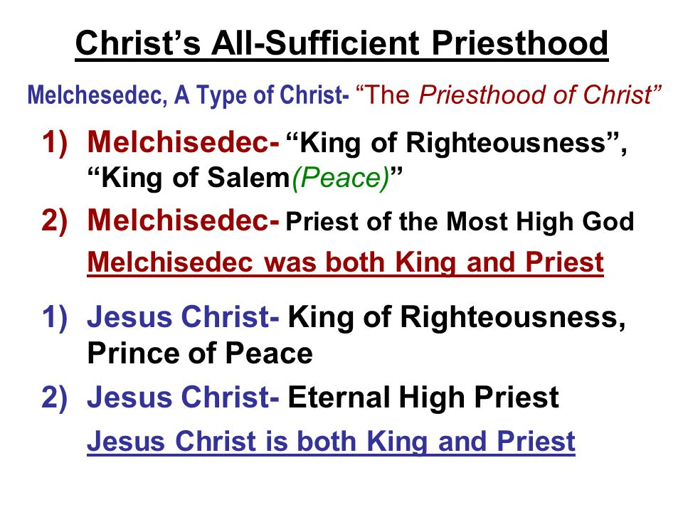 """Christ's All-Sufficient Priesthood Melchesedec, A Type of Christ- """"The Priesthood of Christ"""" 1)Melchisedec- """"King of Righteousness"""", """"King of Salem(Pe"""