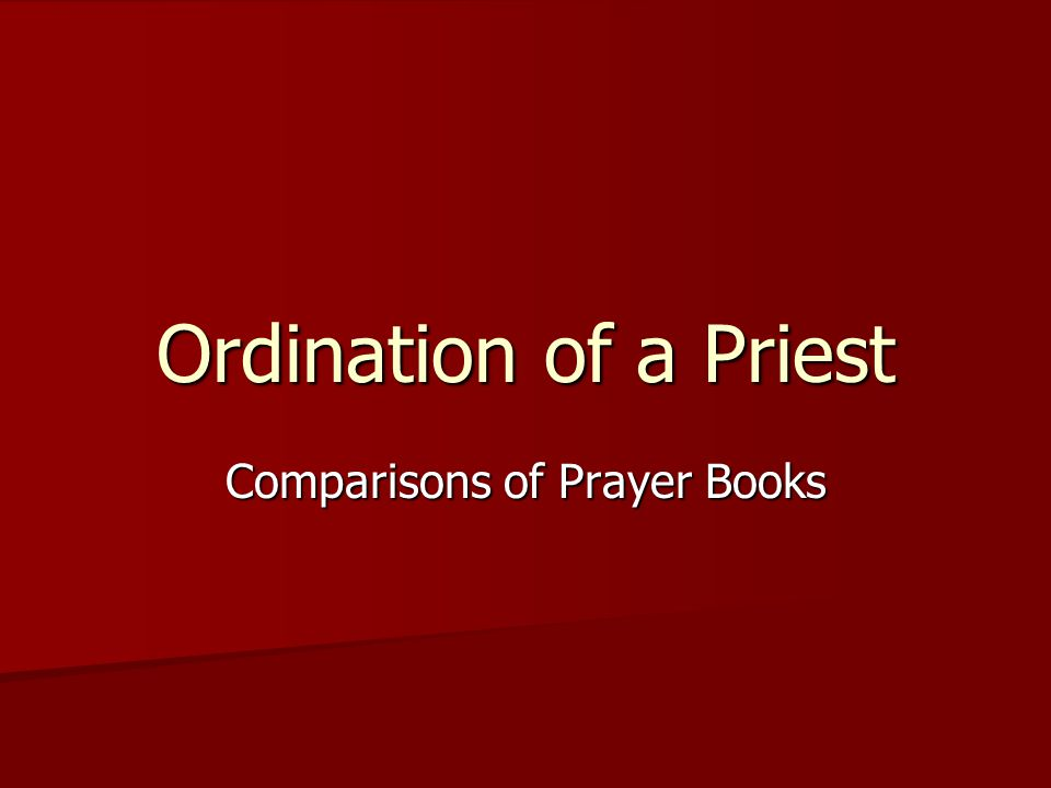 Ordination of a Priest Comparisons of Prayer Books