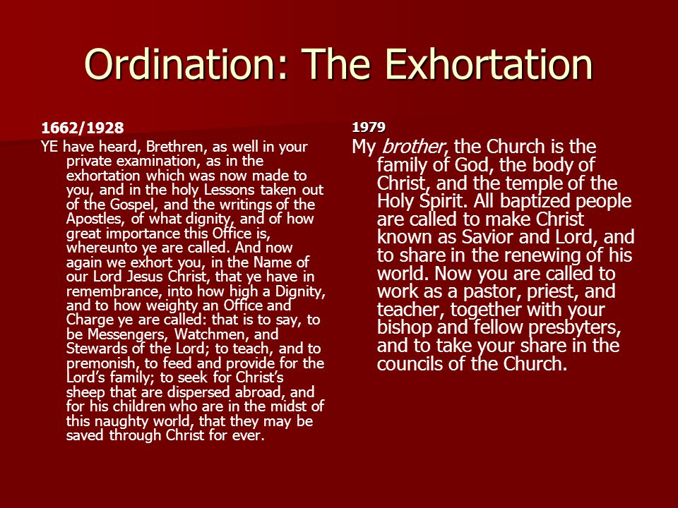 Ordination: The Exhortation 1662/1928 YE have heard, Brethren, as well in your private examination, as in the exhortation which was now made to you, a