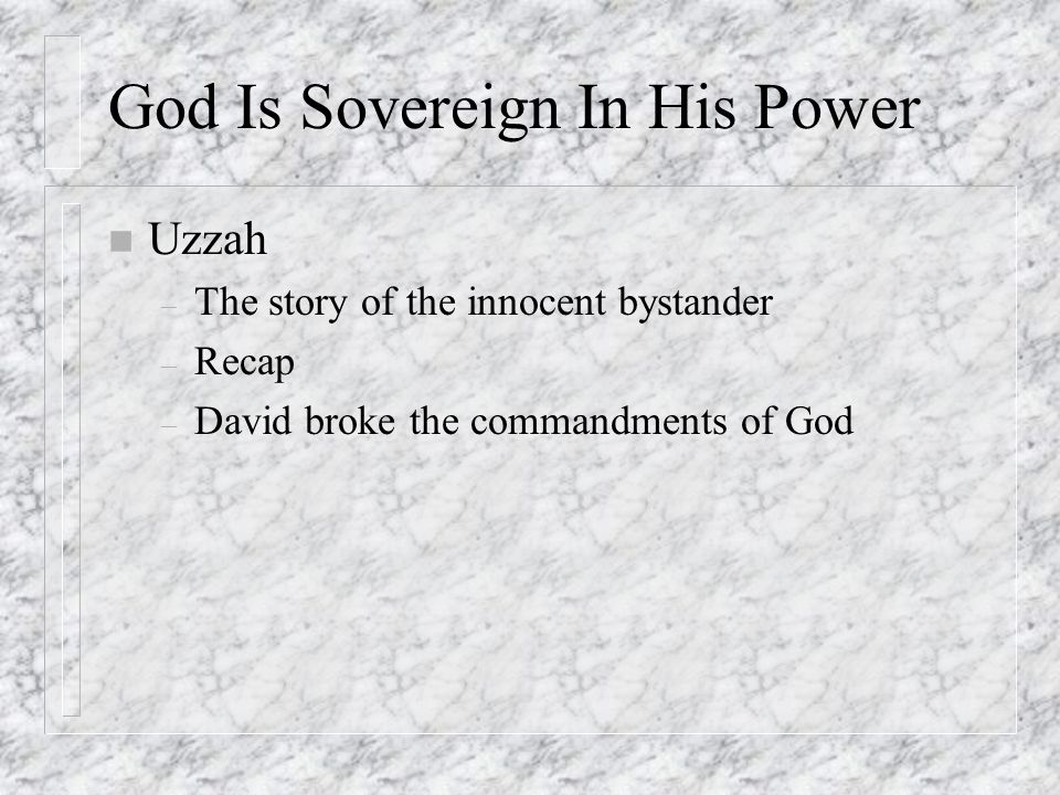 – The story of the innocent bystander – Recap – David broke the commandments of God God Is Sovereign In His Power