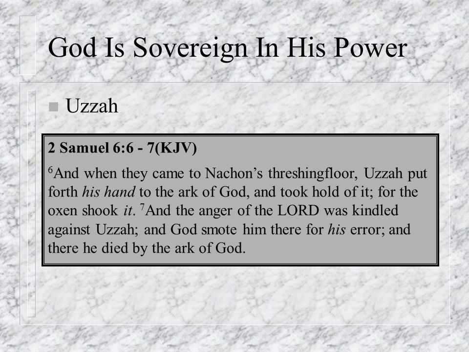 n Uzzah God Is Sovereign In His Power 2 Samuel 6:6 - 7(KJV) 6 And when they came to Nachon's threshingfloor, Uzzah put forth his hand to the ark of God, and took hold of it; for the oxen shook it.