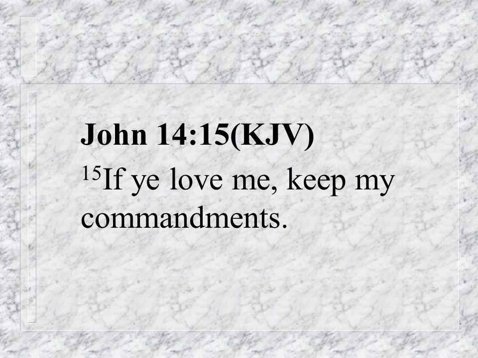 John 14:15(KJV) 15 If ye love me, keep my commandments.