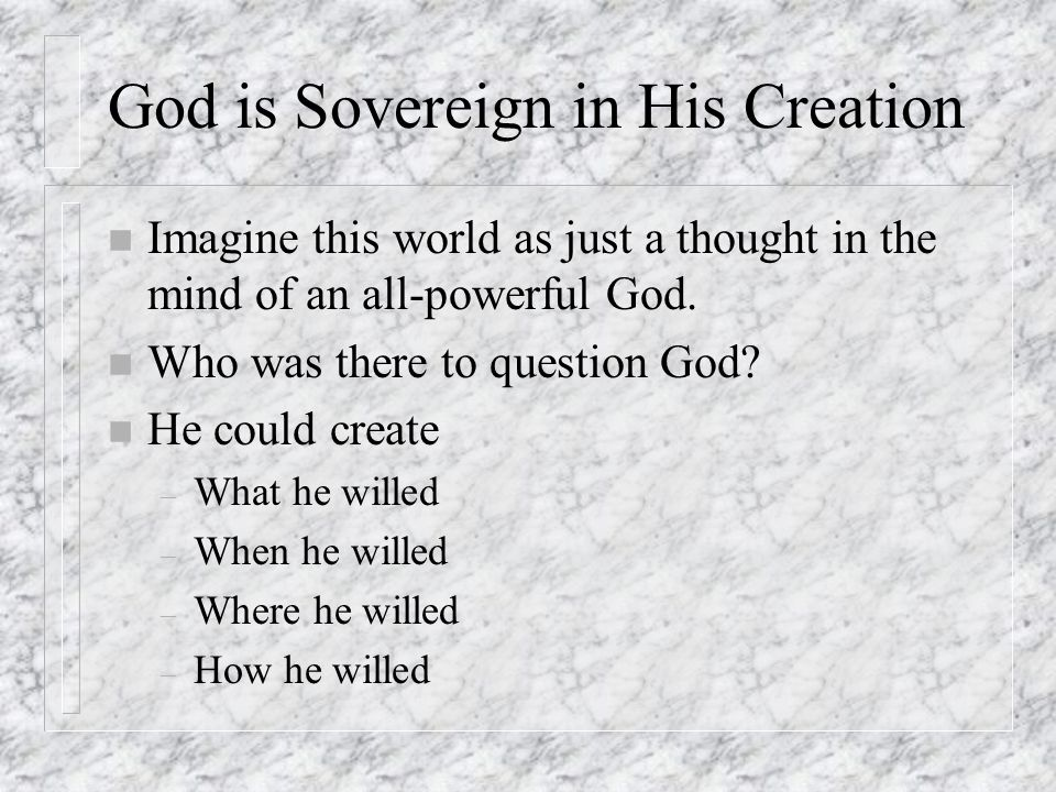 God is Sovereign in His Creation n Imagine this world as just a thought in the mind of an all-powerful God.