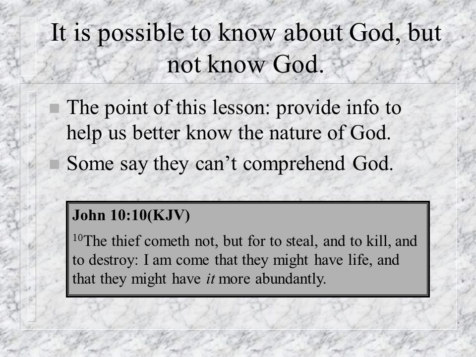 It is possible to know about God, but not know God. n The point of this lesson: provide info to help us better know the nature of God. n Some say they