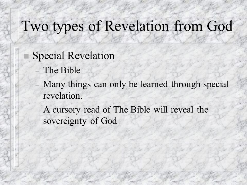Two types of Revelation from God n Special Revelation – The Bible – Many things can only be learned through special revelation.