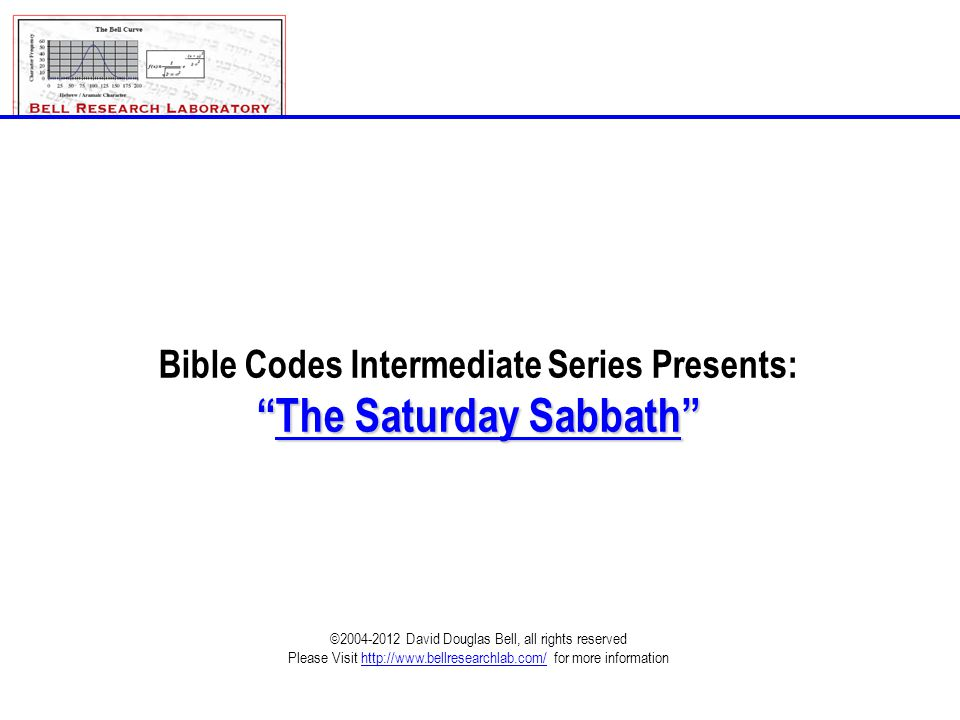 The_Saturday_Sabbath_Rev-D.ppt©2004-2012; David Douglas Bell, All rights reserved Page 22 they_changedthe_Sabbath_hePromulgated ...in the waters... Leviticus 11:9 (KJV) inclination_oftheir_mourning ...her sabbaths...their soul abhorred my statutes. Leviticus 26:43 (KJV) they_changed_the_Sabbathhe_promulgated Code Matrix By: David D.